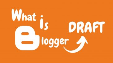 What is Blogger Draft How to Use Blogger Draft Mode