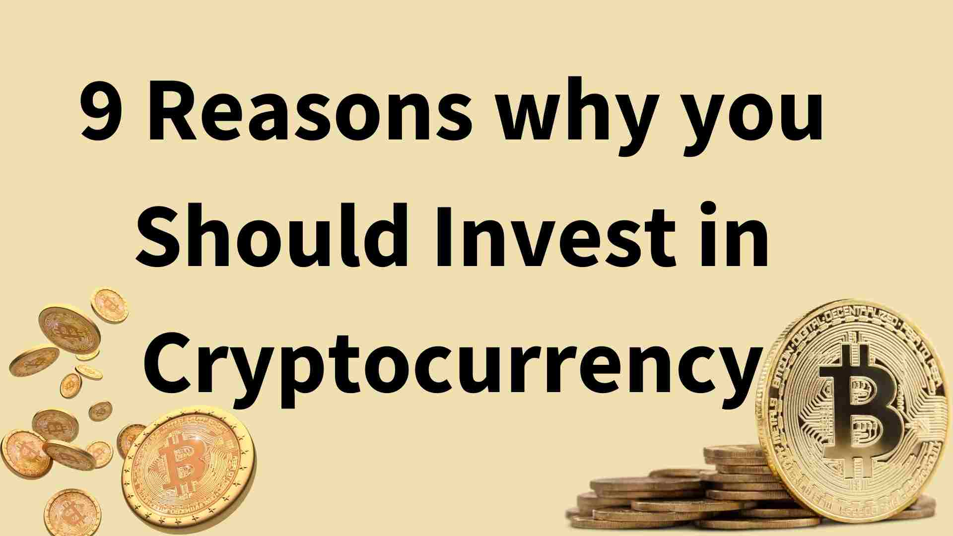 9 Reasons why you Should Invest in Cryptocurrency