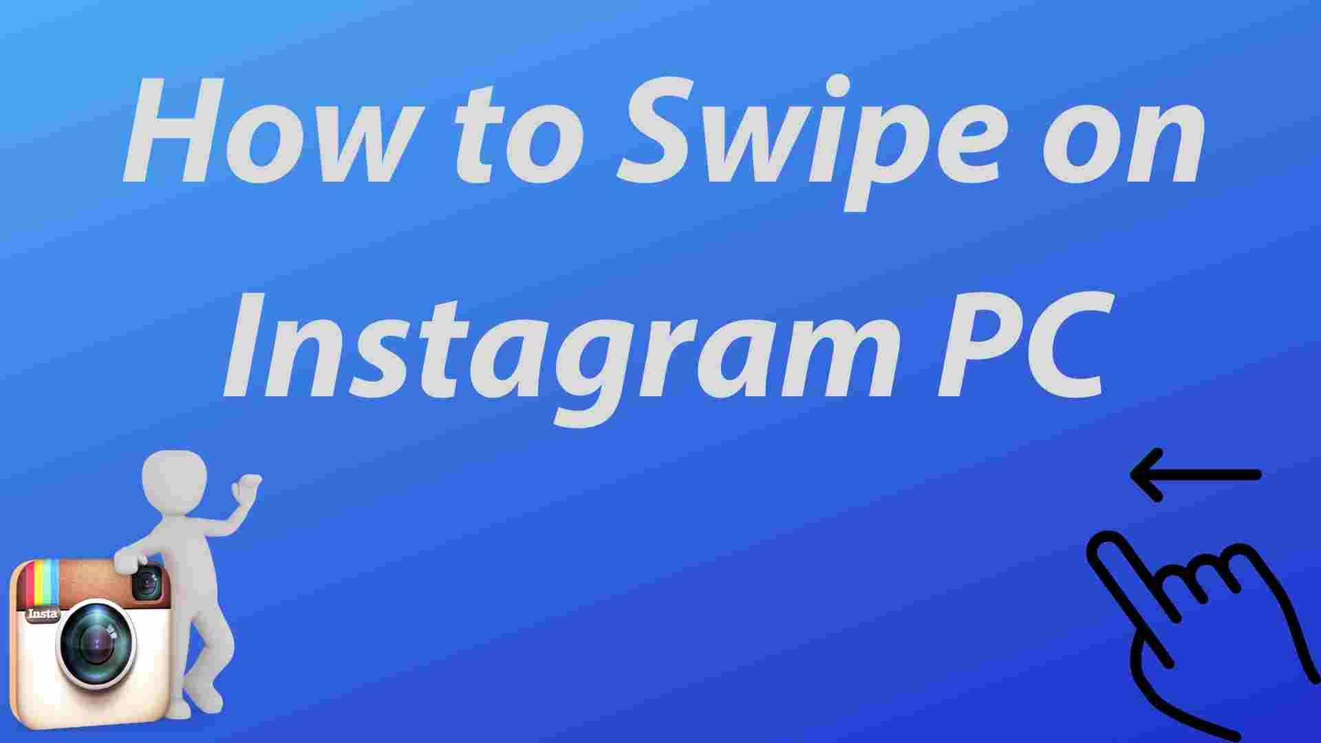How to Swipe on Instagram PC