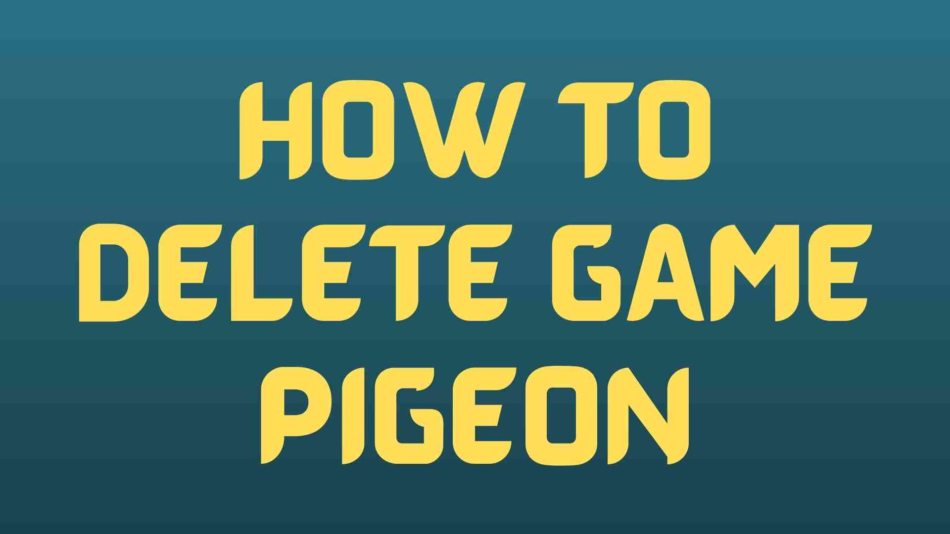 How to delete game pigeon