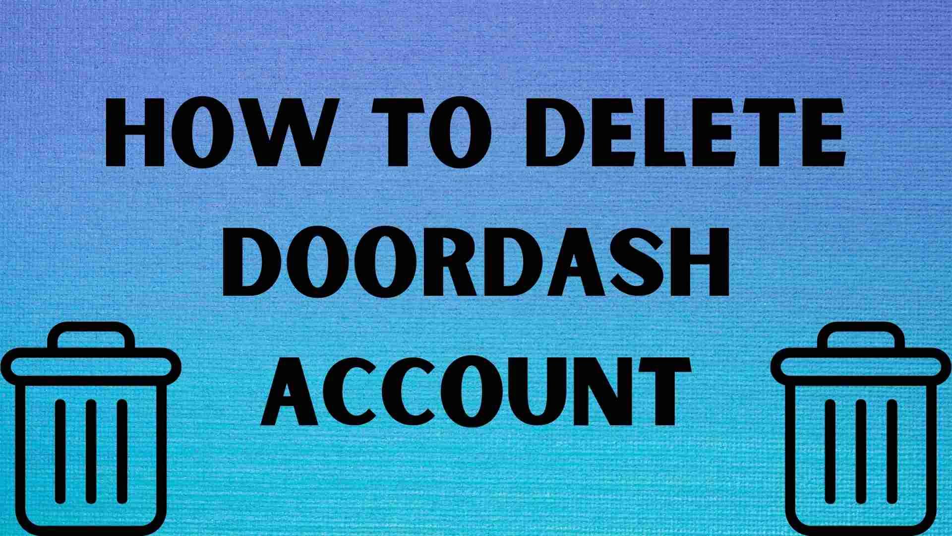 How to Delete DoorDash Account